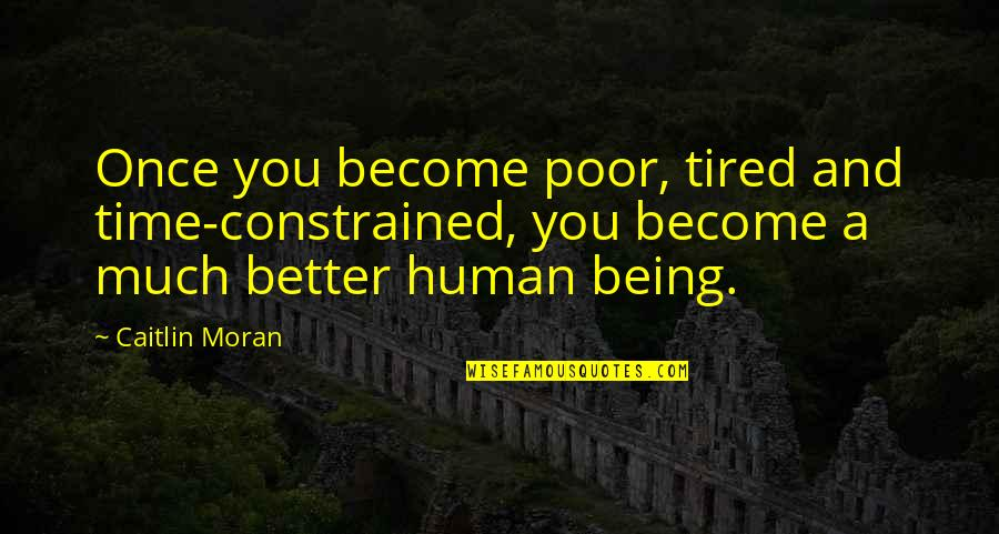 Constrained Quotes By Caitlin Moran: Once you become poor, tired and time-constrained, you