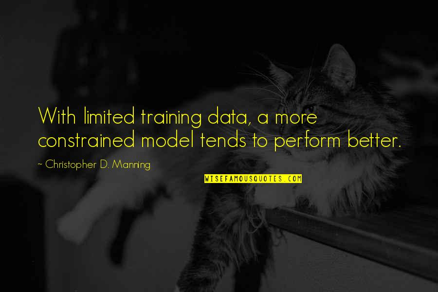 Constrained Quotes By Christopher D. Manning: With limited training data, a more constrained model
