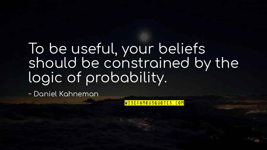Constrained Quotes By Daniel Kahneman: To be useful, your beliefs should be constrained