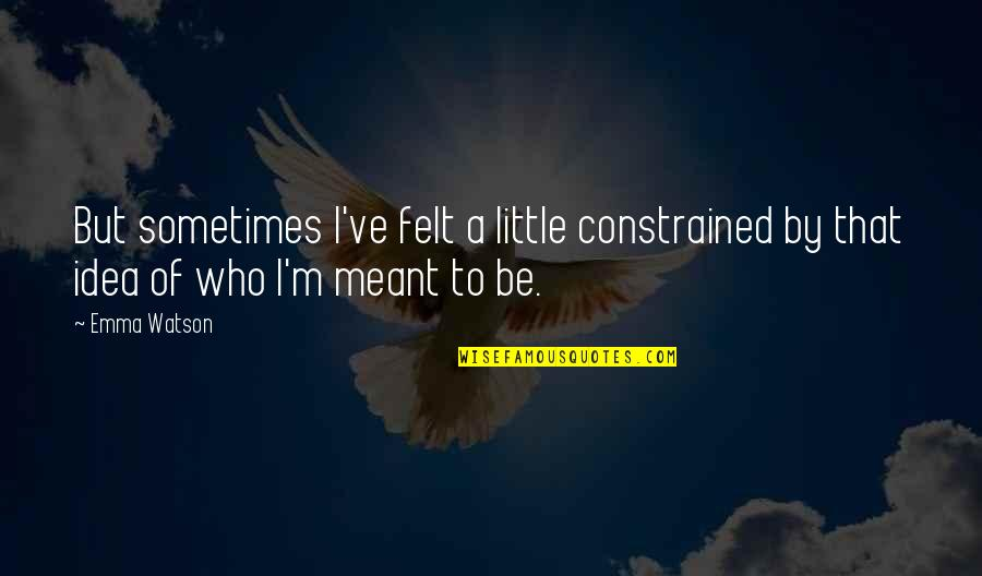 Constrained Quotes By Emma Watson: But sometimes I've felt a little constrained by