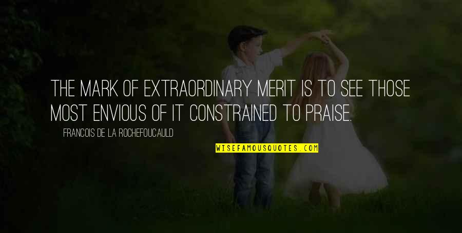 Constrained Quotes By Francois De La Rochefoucauld: The mark of extraordinary merit is to see