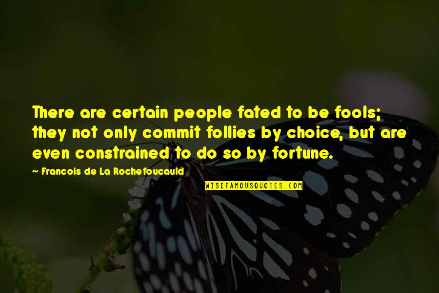 Constrained Quotes By Francois De La Rochefoucauld: There are certain people fated to be fools;