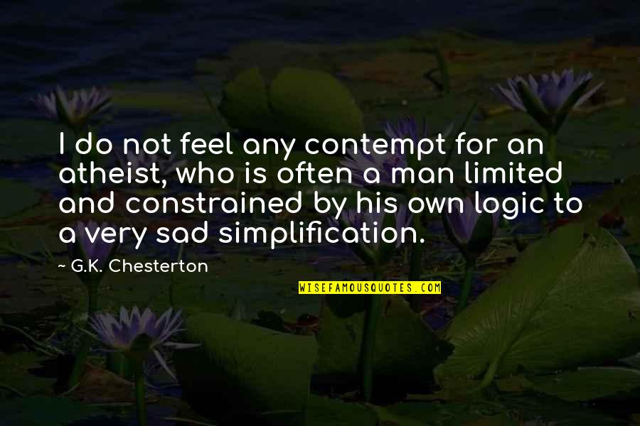Constrained Quotes By G.K. Chesterton: I do not feel any contempt for an