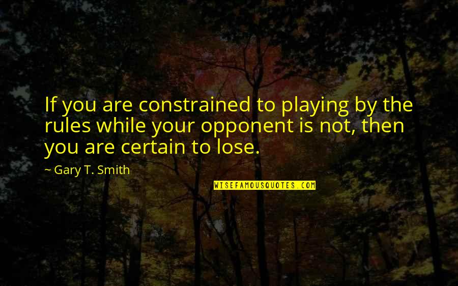 Constrained Quotes By Gary T. Smith: If you are constrained to playing by the