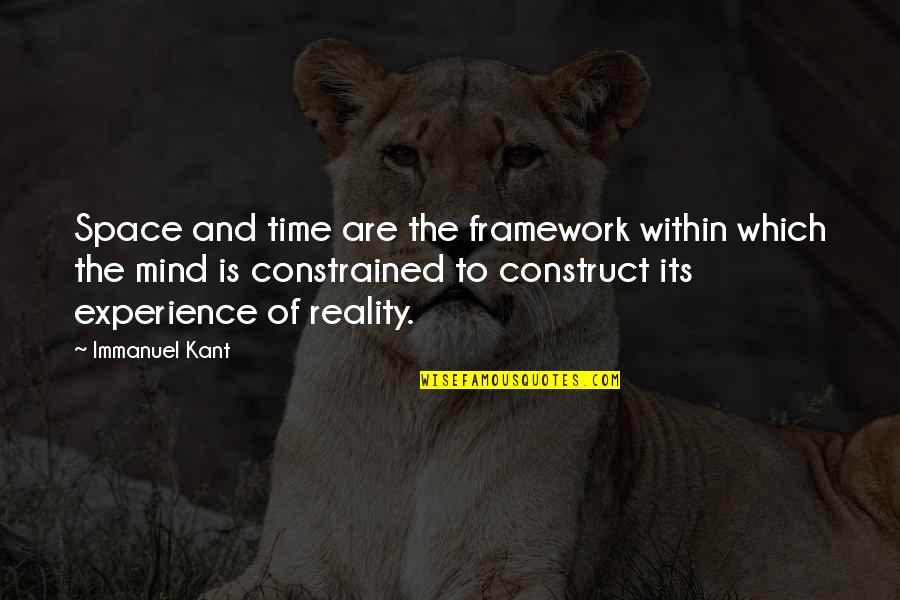 Constrained Quotes By Immanuel Kant: Space and time are the framework within which
