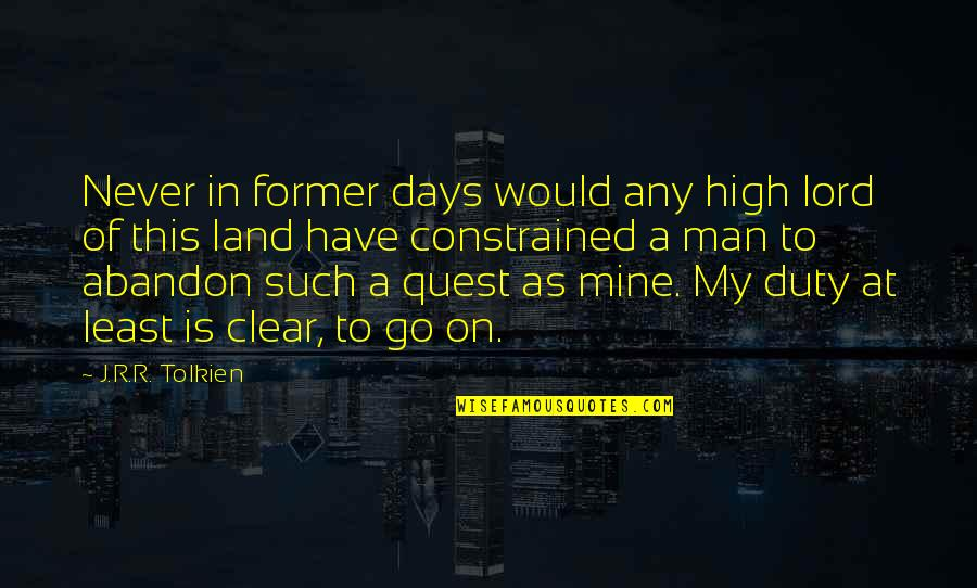 Constrained Quotes By J.R.R. Tolkien: Never in former days would any high lord