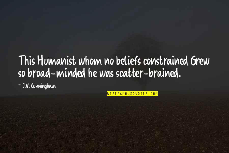 Constrained Quotes By J.V. Cunningham: This Humanist whom no beliefs constrained Grew so