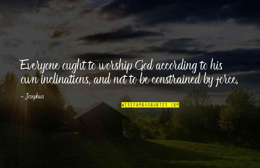Constrained Quotes By Josephus: Everyone ought to worship God according to his