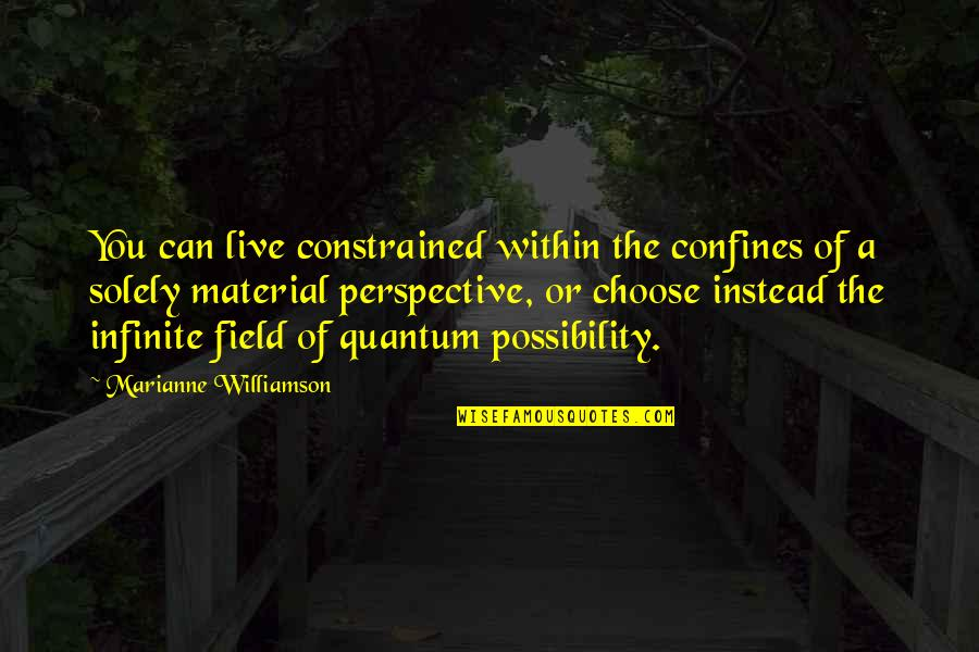 Constrained Quotes By Marianne Williamson: You can live constrained within the confines of