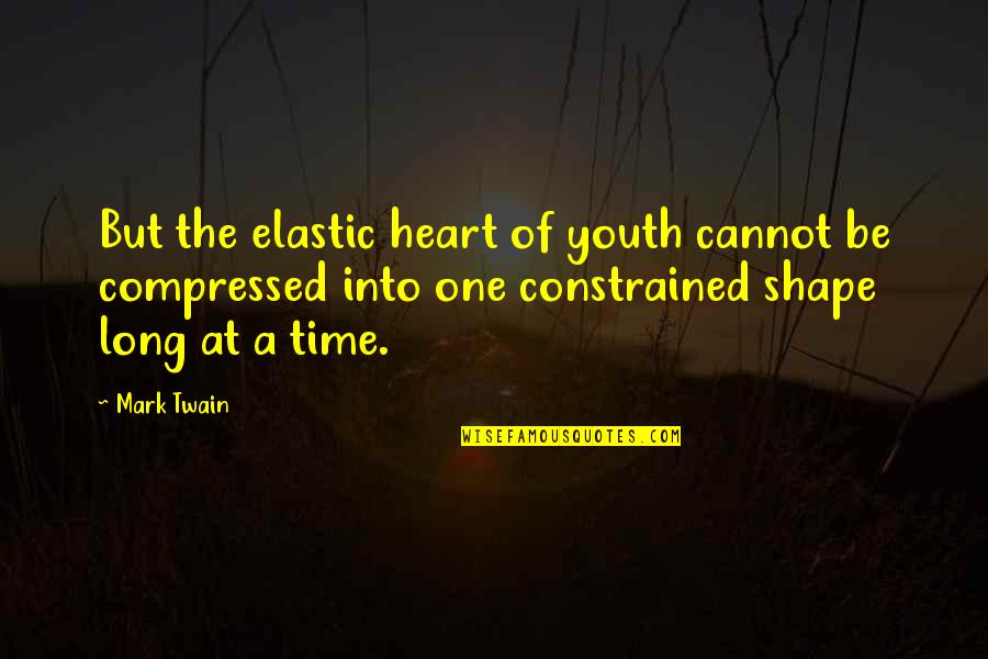 Constrained Quotes By Mark Twain: But the elastic heart of youth cannot be