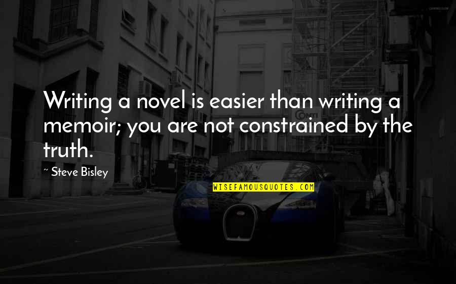 Constrained Quotes By Steve Bisley: Writing a novel is easier than writing a