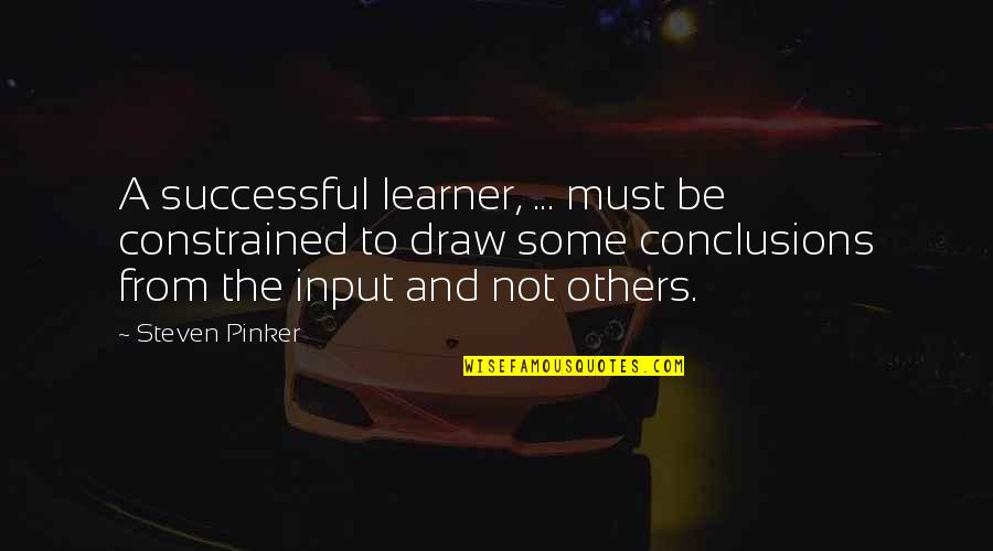 Constrained Quotes By Steven Pinker: A successful learner, ... must be constrained to