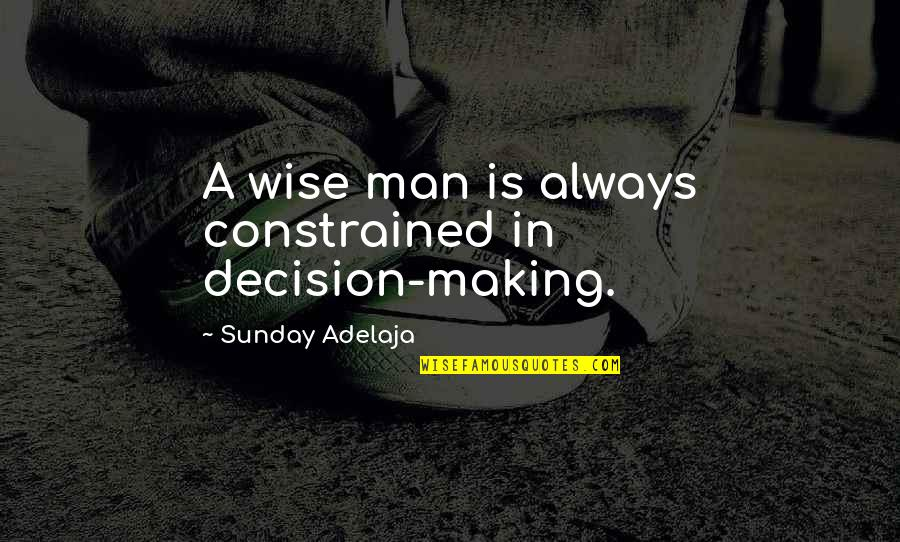 Constrained Quotes By Sunday Adelaja: A wise man is always constrained in decision-making.
