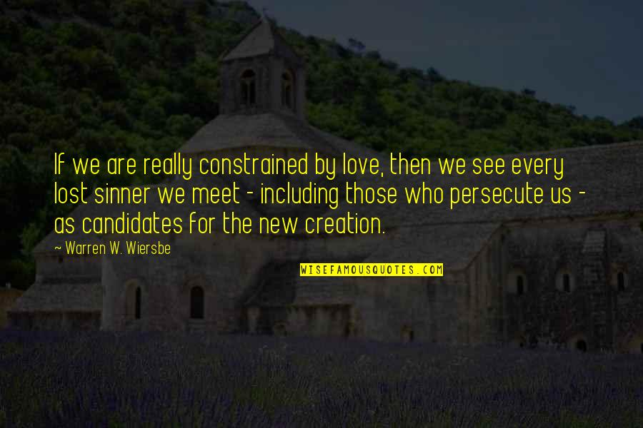 Constrained Quotes By Warren W. Wiersbe: If we are really constrained by love, then