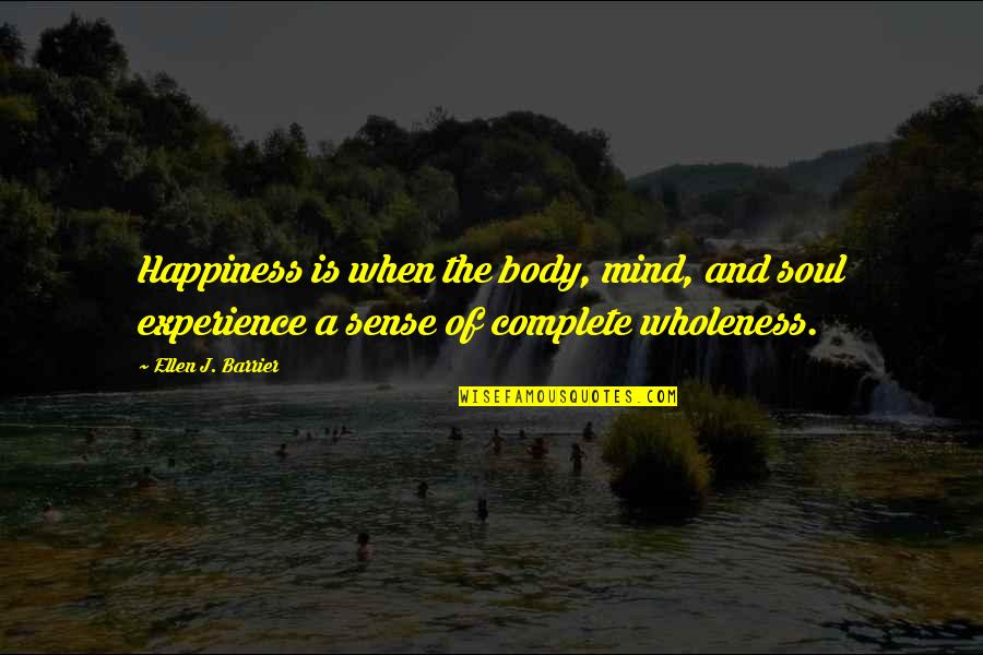 Constructicon Quotes By Ellen J. Barrier: Happiness is when the body, mind, and soul