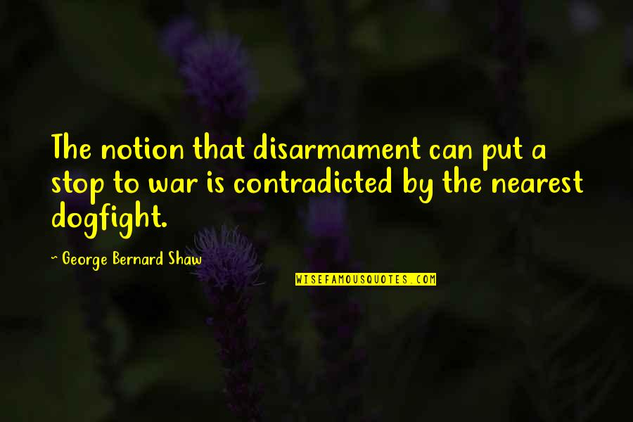 Constructicon Quotes By George Bernard Shaw: The notion that disarmament can put a stop