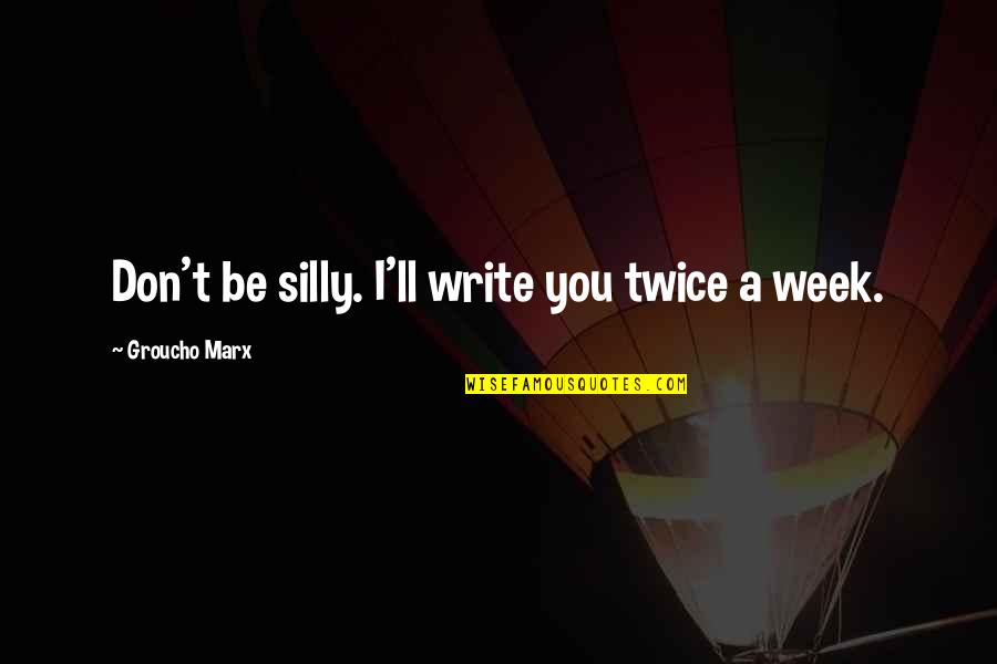 Constructicon Quotes By Groucho Marx: Don't be silly. I'll write you twice a