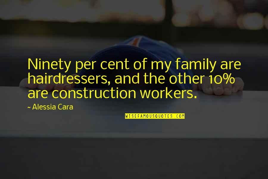 Construction Workers Quotes By Alessia Cara: Ninety per cent of my family are hairdressers,