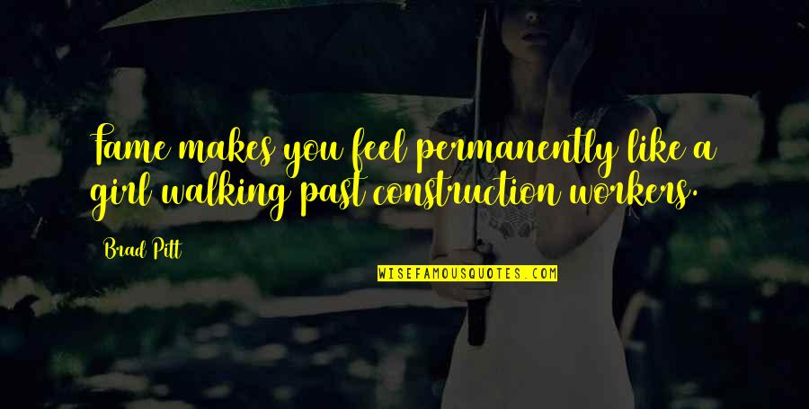 Construction Workers Quotes By Brad Pitt: Fame makes you feel permanently like a girl
