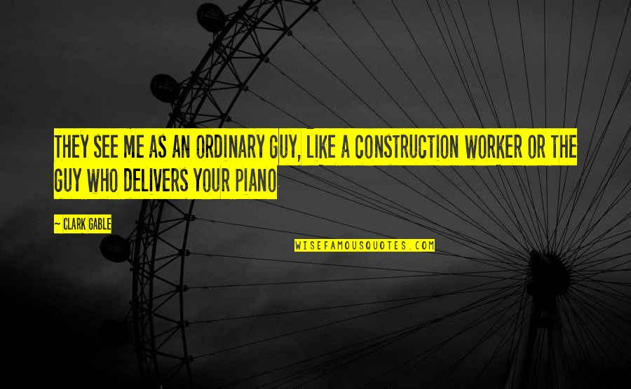 Construction Workers Quotes By Clark Gable: They see me as an ordinary guy, like
