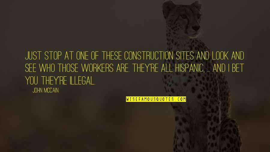 Construction Workers Quotes By John McCain: Just stop at one of these construction sites