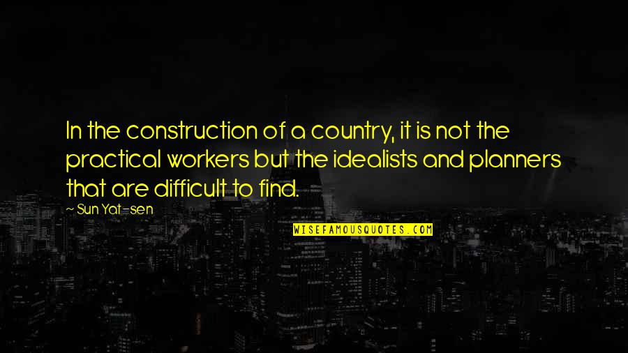Construction Workers Quotes By Sun Yat-sen: In the construction of a country, it is