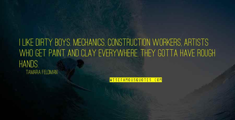 Construction Workers Quotes By Tamara Feldman: I like dirty boys. Mechanics, construction workers, artists