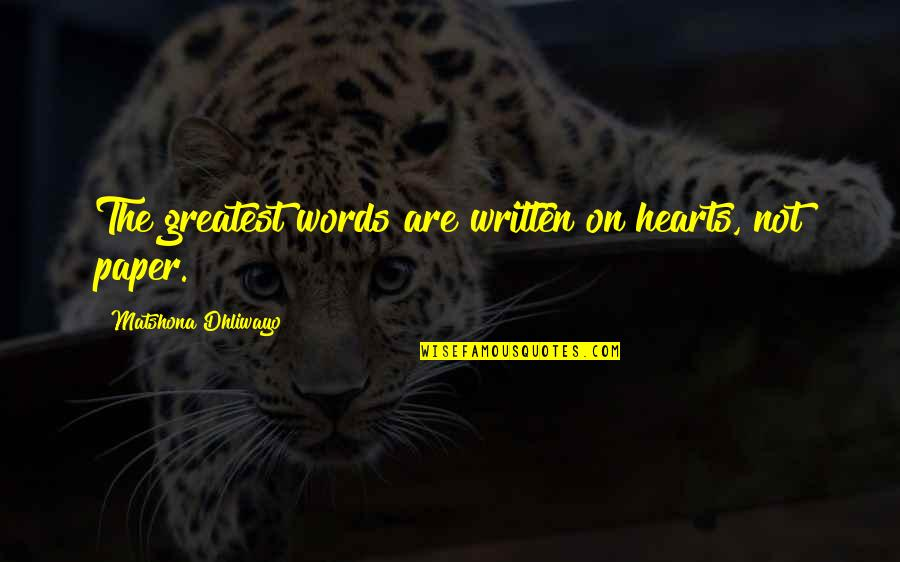 Constructionalist Quotes By Matshona Dhliwayo: The greatest words are written on hearts, not