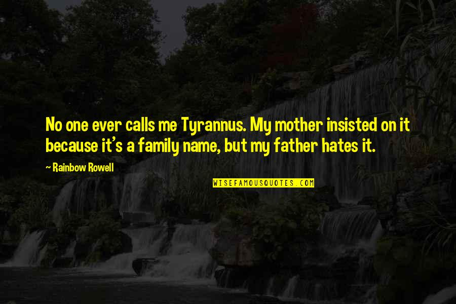 Constructionalist Quotes By Rainbow Rowell: No one ever calls me Tyrannus. My mother