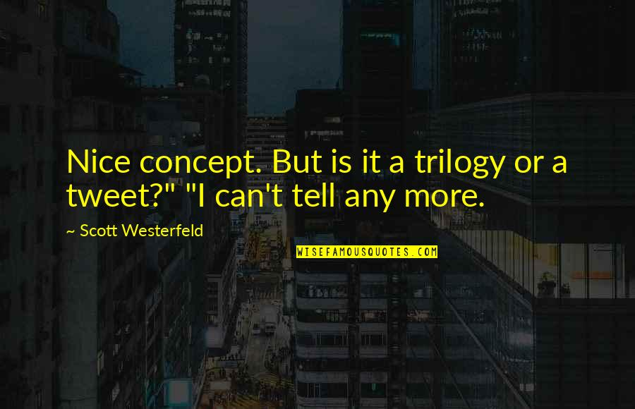 Constructionalist Quotes By Scott Westerfeld: Nice concept. But is it a trilogy or