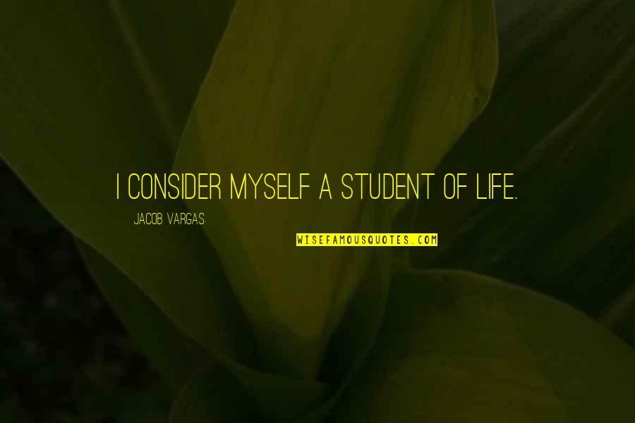 Consultancy Funny Quotes By Jacob Vargas: I consider myself a student of life.
