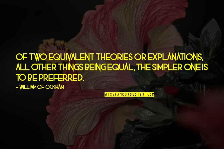 Consultancy Funny Quotes By William Of Ockham: Of two equivalent theories or explanations, all other