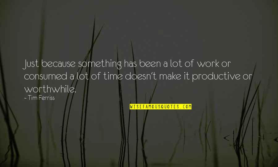 Consumed By Work Quotes By Tim Ferriss: Just because something has been a lot of