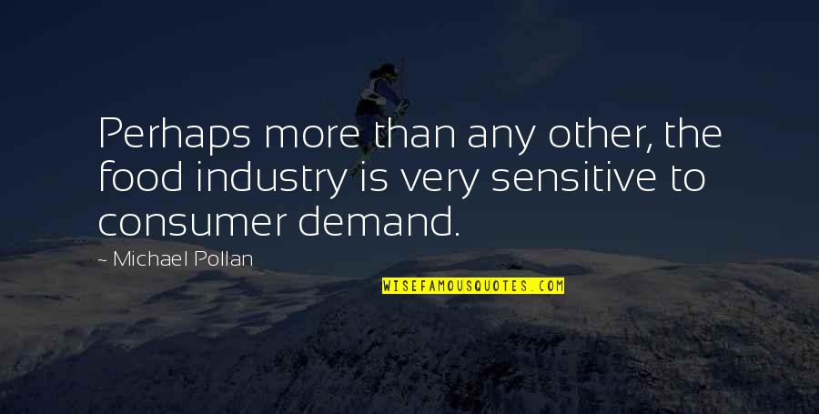 Consumer Demand Quotes By Michael Pollan: Perhaps more than any other, the food industry