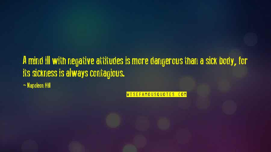 Contagious Attitudes Quotes By Napoleon Hill: A mind ill with negative attitudes is more
