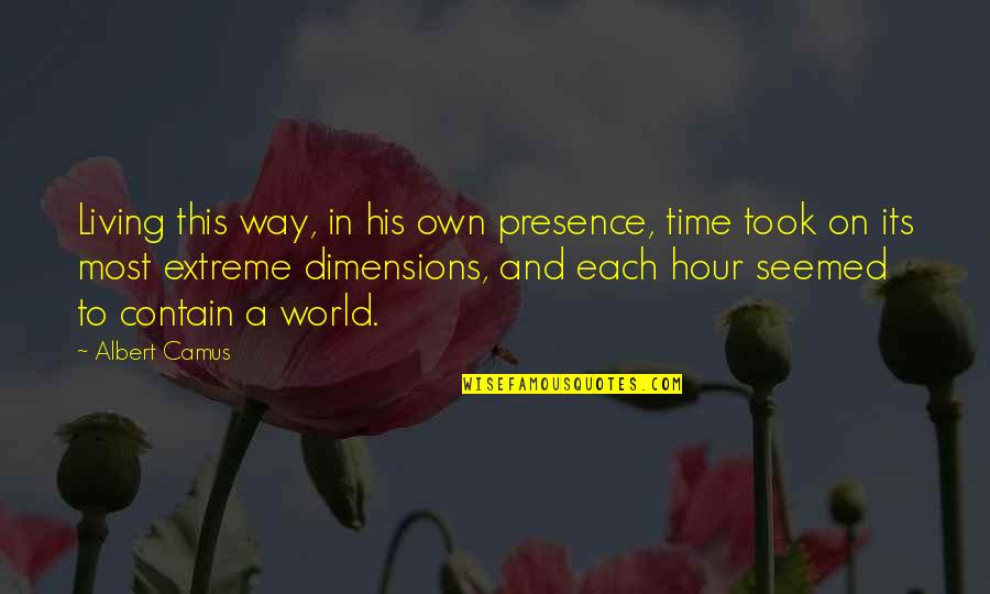 Contain Quotes By Albert Camus: Living this way, in his own presence, time
