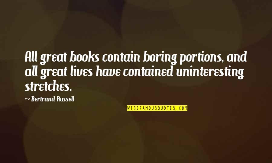 Contain Quotes By Bertrand Russell: All great books contain boring portions, and all
