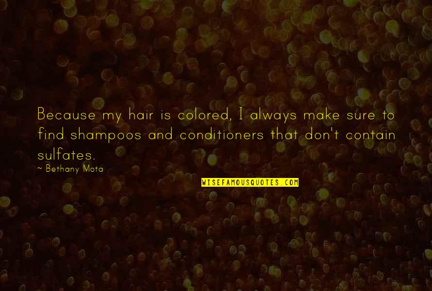 Contain Quotes By Bethany Mota: Because my hair is colored, I always make