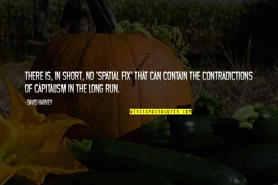 Contain Quotes By David Harvey: There is, in short, no 'spatial fix' that