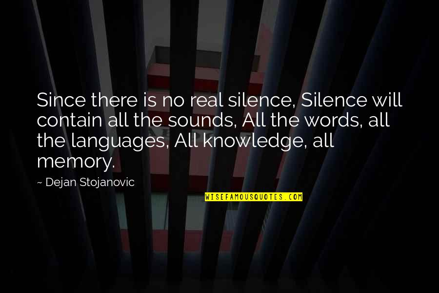 Contain Quotes By Dejan Stojanovic: Since there is no real silence, Silence will