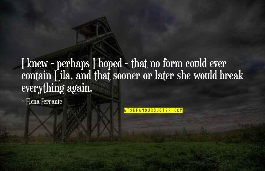 Contain Quotes By Elena Ferrante: I knew - perhaps I hoped - that