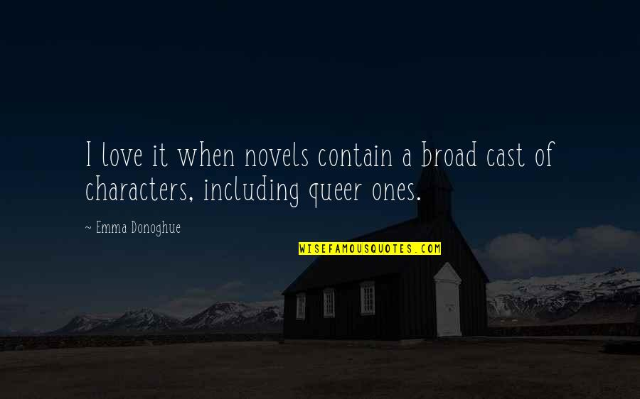 Contain Quotes By Emma Donoghue: I love it when novels contain a broad
