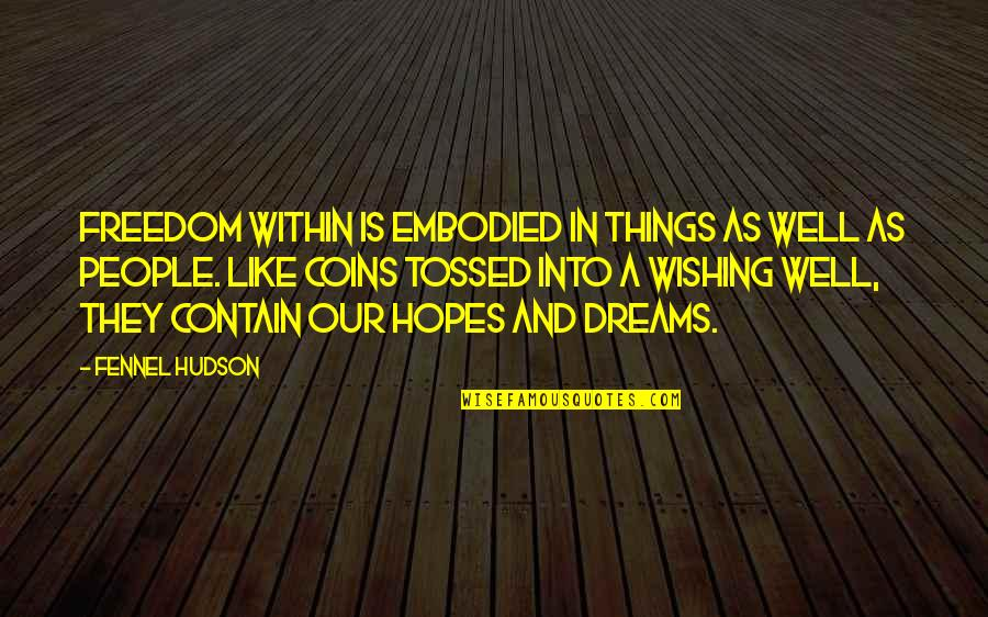 Contain Quotes By Fennel Hudson: Freedom within is embodied in things as well