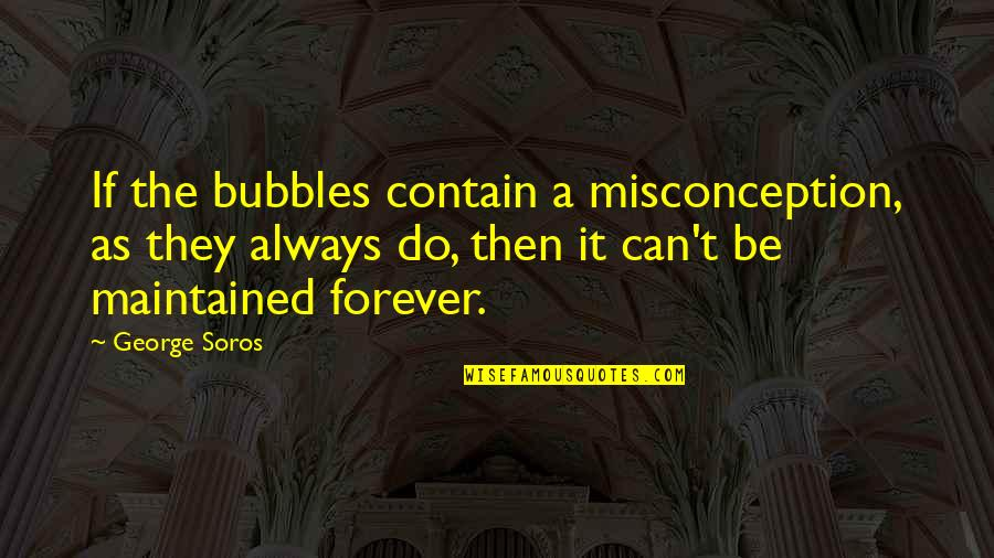 Contain Quotes By George Soros: If the bubbles contain a misconception, as they