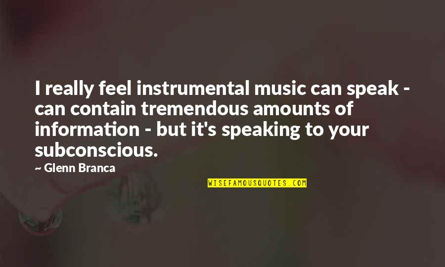 Contain Quotes By Glenn Branca: I really feel instrumental music can speak -