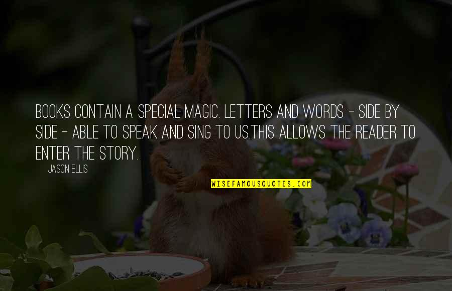 Contain Quotes By Jason Ellis: Books contain a special magic. Letters and words