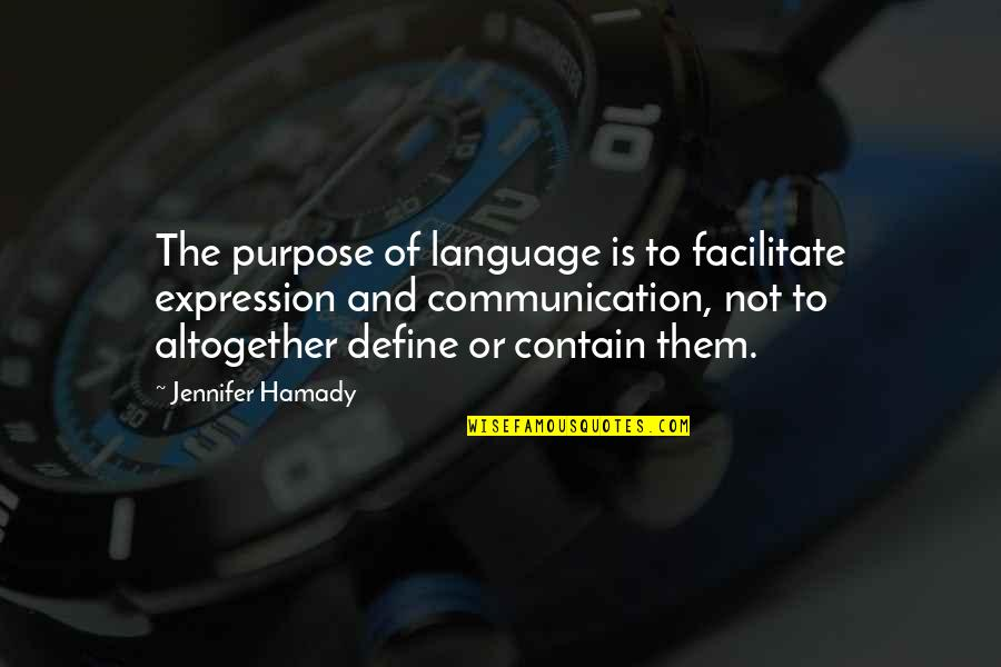 Contain Quotes By Jennifer Hamady: The purpose of language is to facilitate expression