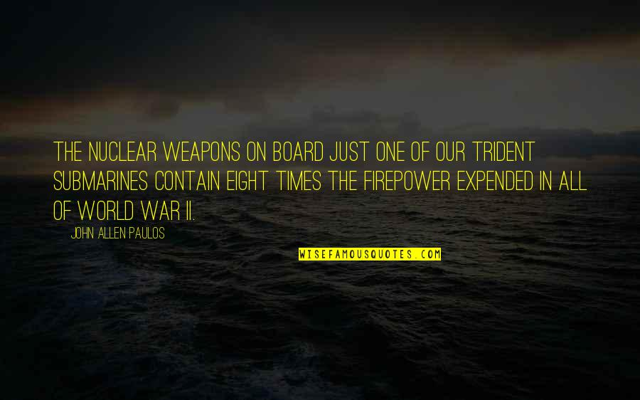 Contain Quotes By John Allen Paulos: The nuclear weapons on board just one of