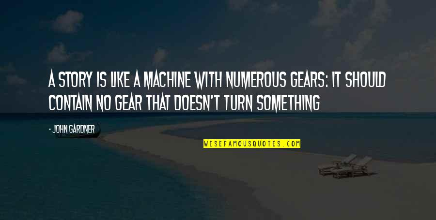 Contain Quotes By John Gardner: A story is like a machine with numerous