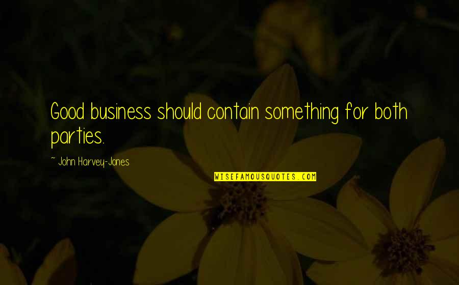 Contain Quotes By John Harvey-Jones: Good business should contain something for both parties.